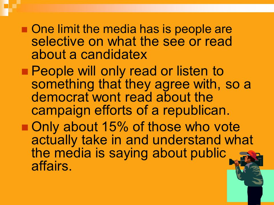 One limit the media has is people are selective on what the see or read about a candidatex