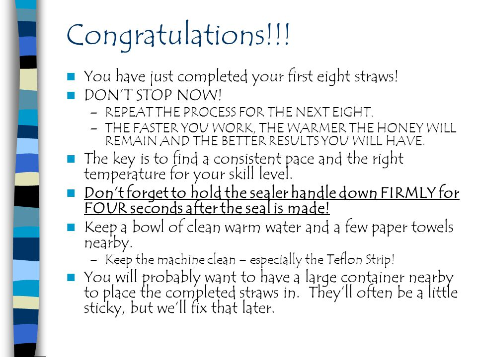 Congratulations!!! You have just completed your first eight straws!