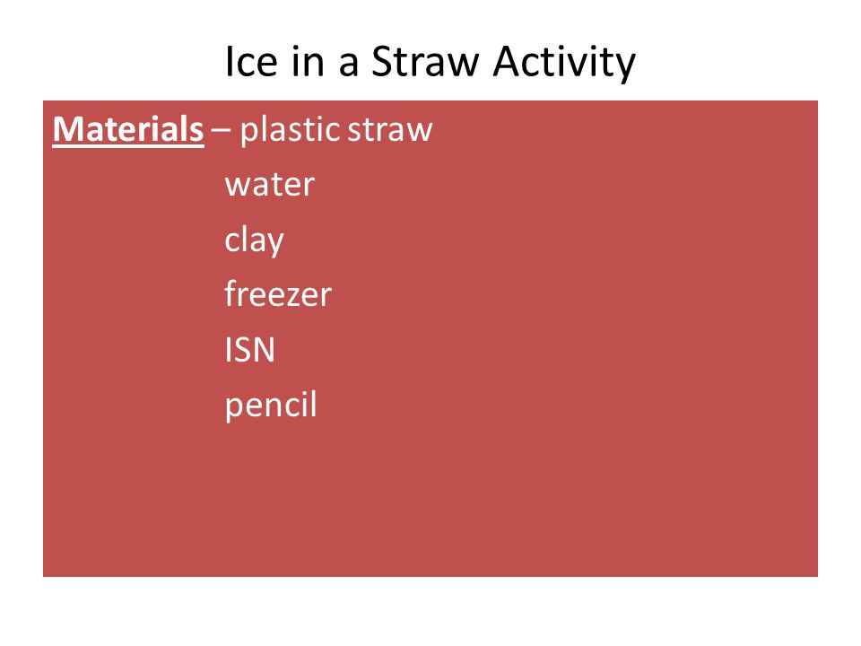 Ice in a Straw Activity Materials – plastic straw water clay freezer ISN pencil