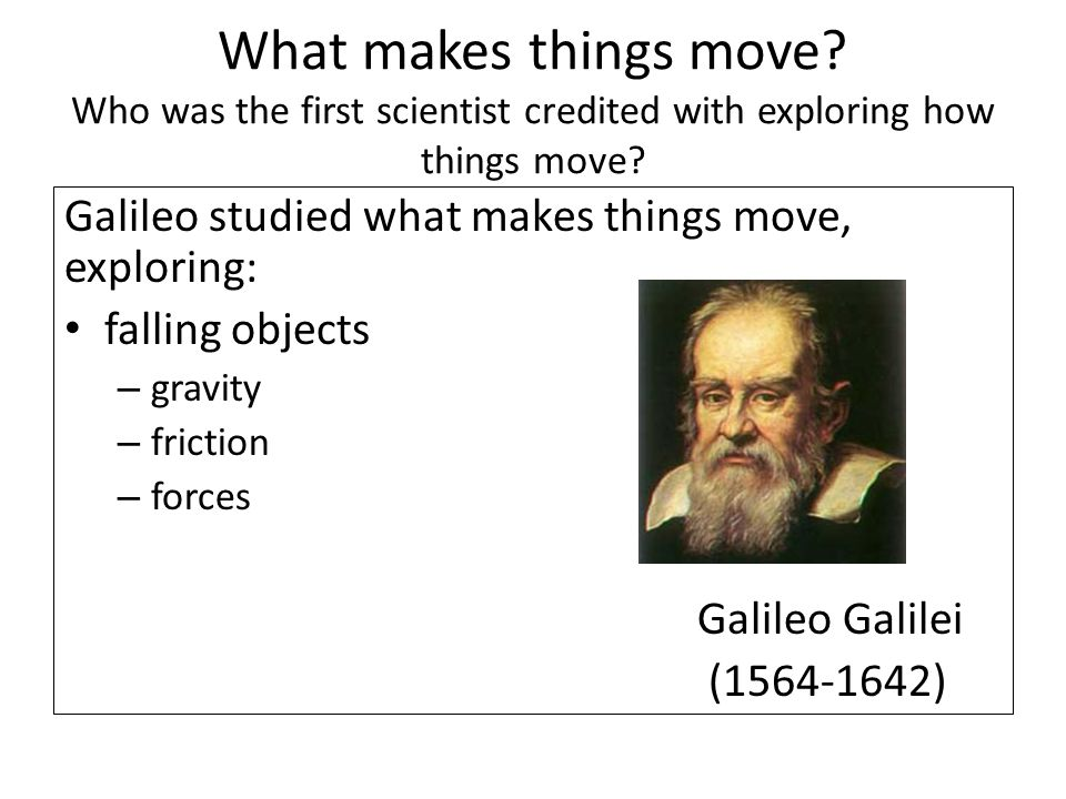 What makes things move Who was the first scientist credited with exploring how things move