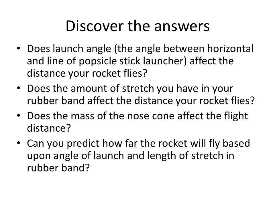 Discover the answers Does launch angle (the angle between horizontal and line of popsicle stick launcher) affect the distance your rocket flies