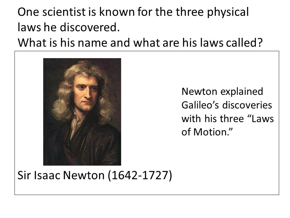 One scientist is known for the three physical laws he discovered