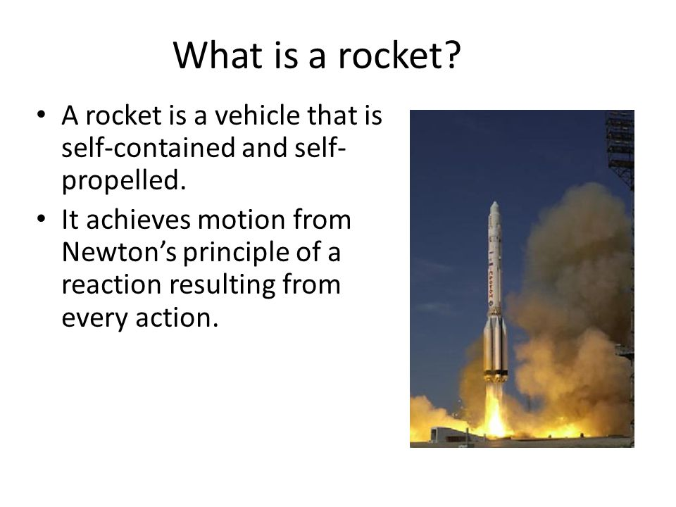 What is a rocket A rocket is a vehicle that is self-contained and self-propelled.