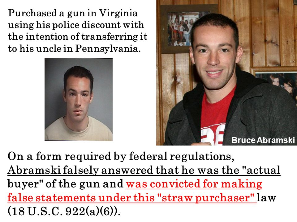 Purchased a gun in Virginia using his police discount with the intention of transferring it to his uncle in Pennsylvania.