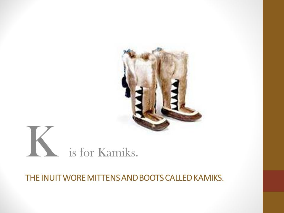 The inuit wore mittens and boots called kamiks.