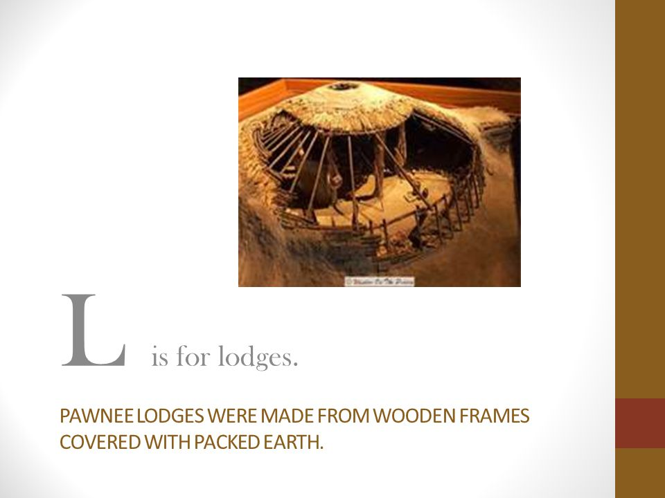 Pawnee lodges were made from wooden frames covered with packed earth.