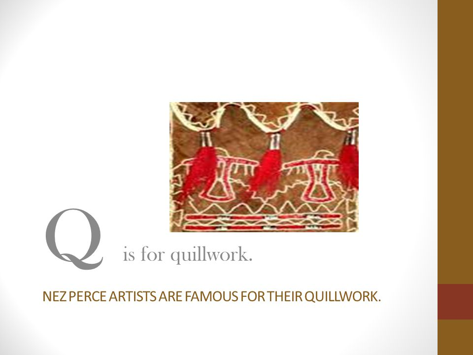 Nez perce artists are famous for their quillwork.
