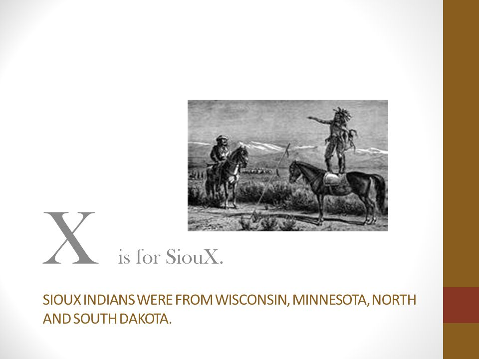 Sioux indians were from Wisconsin, Minnesota, north and south dakota.
