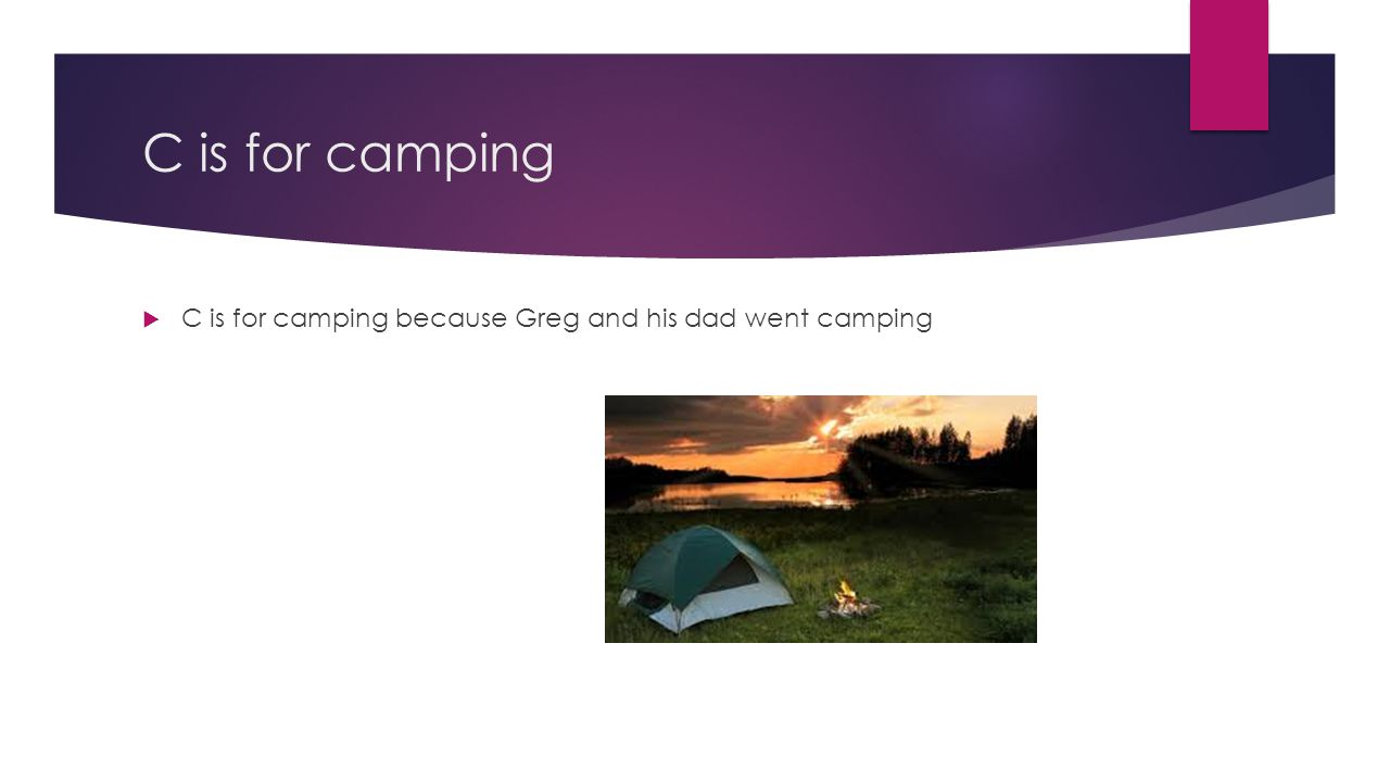 C is for camping C is for camping because Greg and his dad went camping
