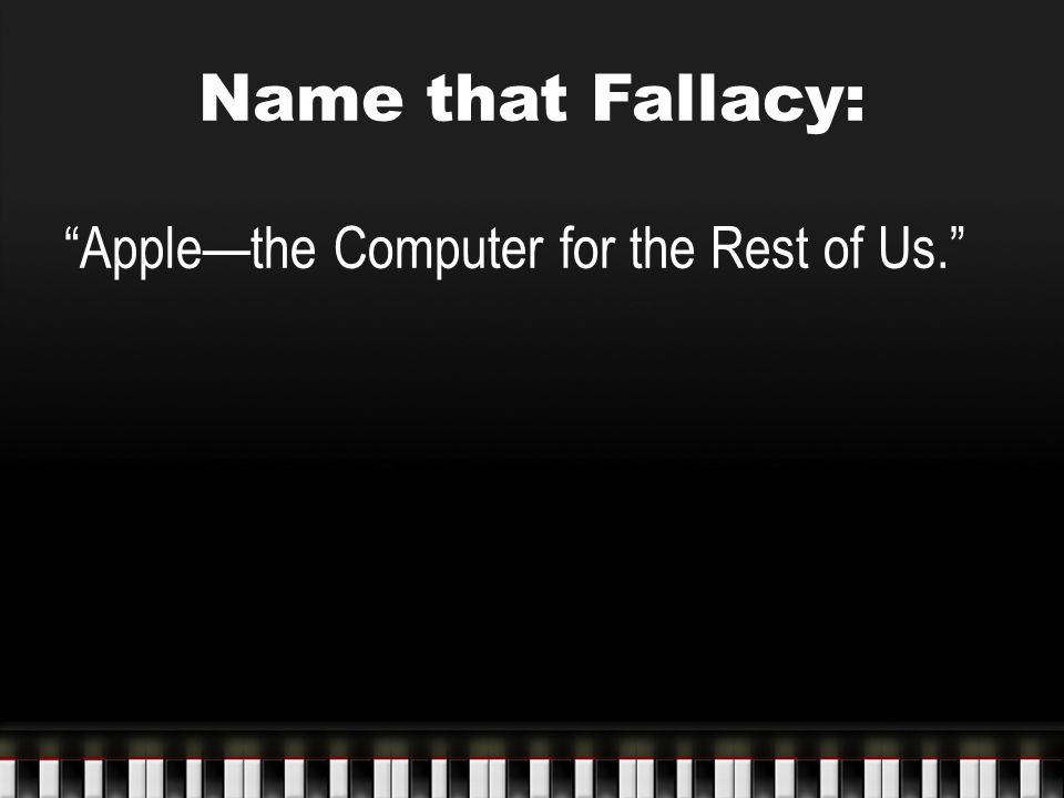 Name that Fallacy: Apple—the Computer for the Rest of Us.