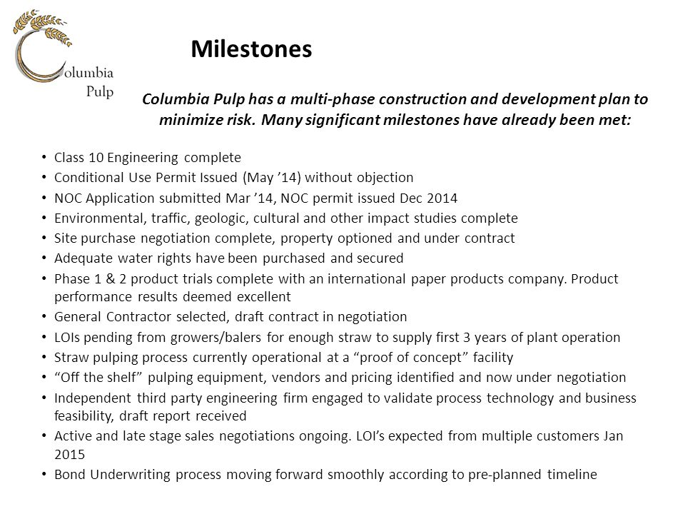 Milestones Columbia Pulp has a multi-phase construction and development plan to minimize risk. Many significant milestones have already been met: