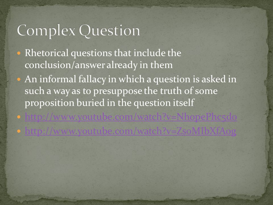 Complex Question Rhetorical questions that include the conclusion/answer already in them.