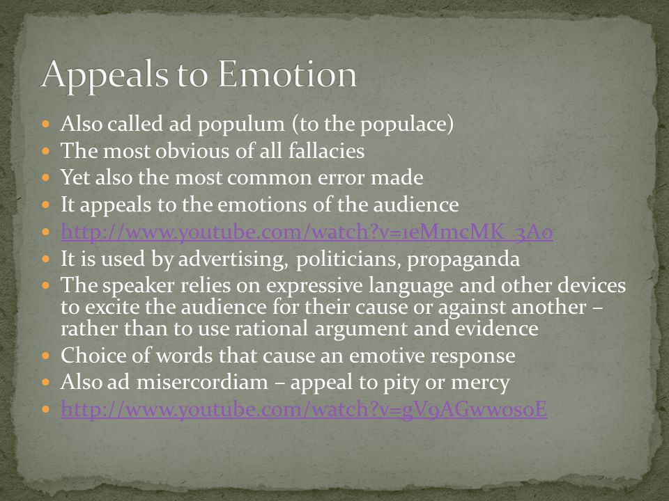 Appeals to Emotion Also called ad populum (to the populace)