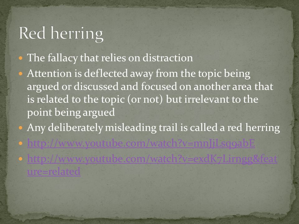 Red herring The fallacy that relies on distraction