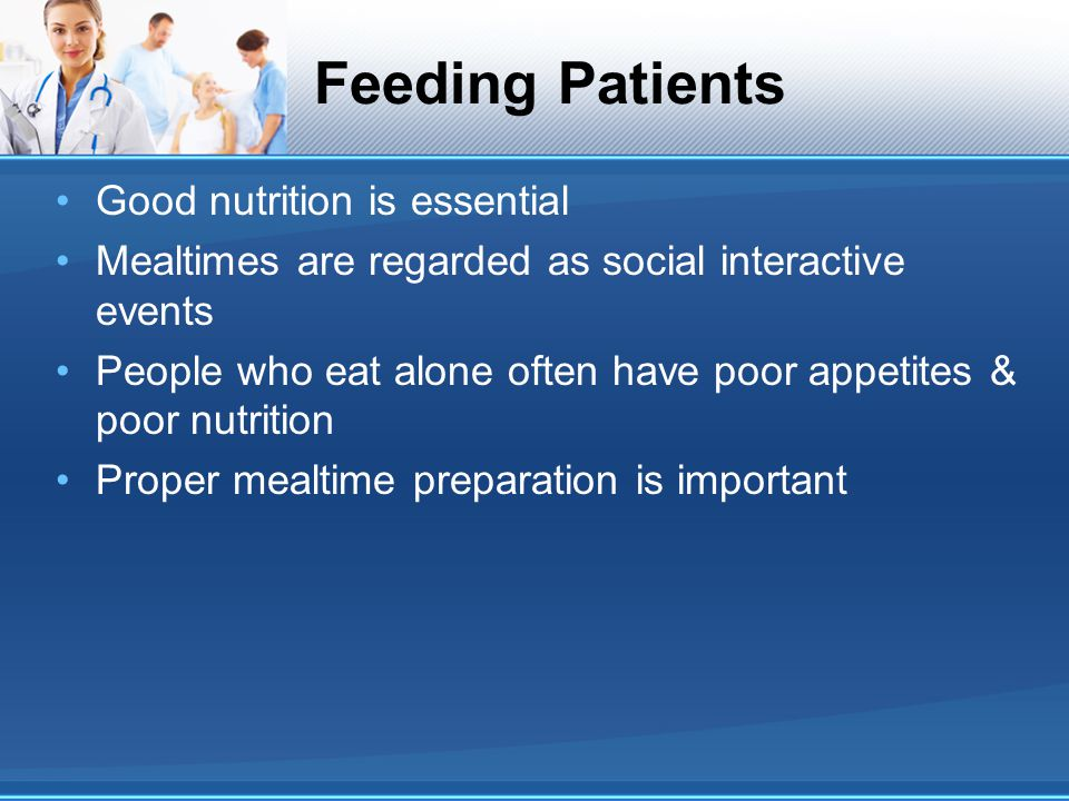 Feeding Patients Good nutrition is essential