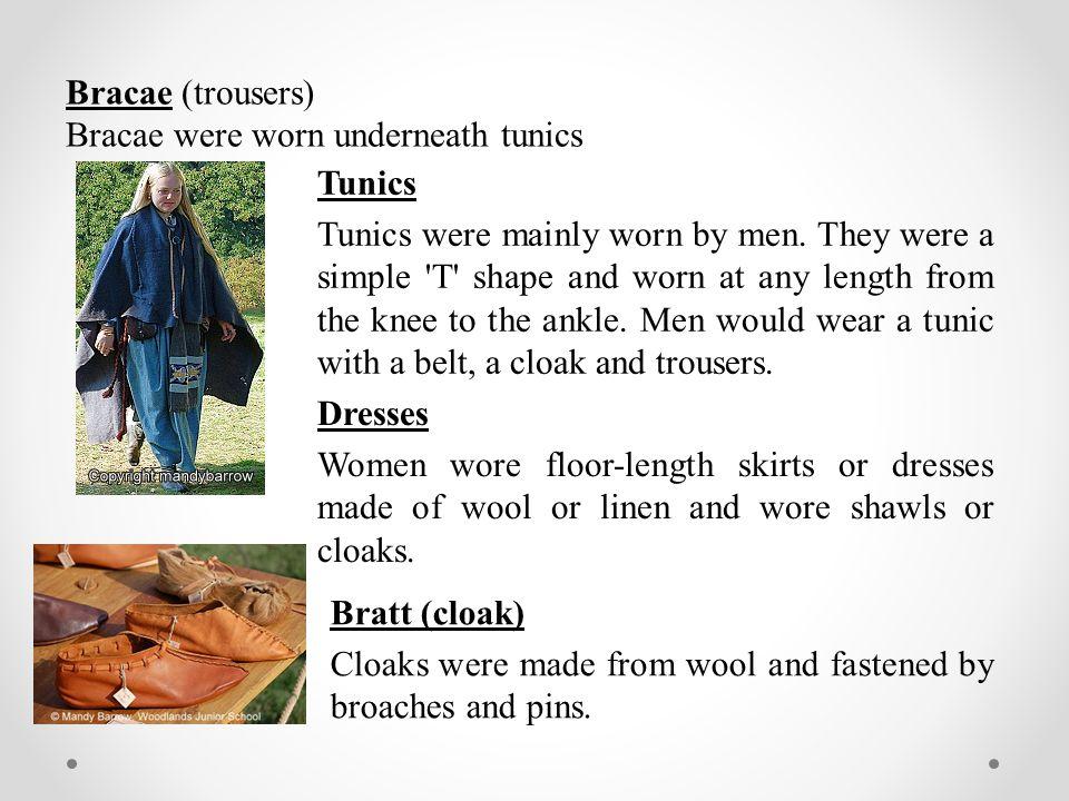 Bracae (trousers) Bracae were worn underneath tunics. Tunics.