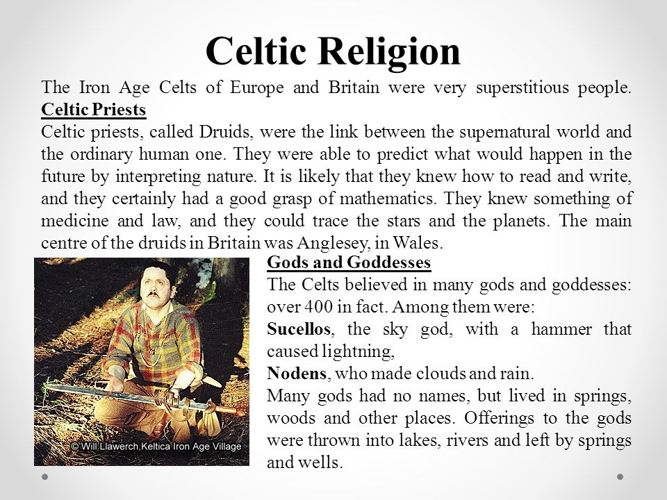 Celtic Religion The Iron Age Celts of Europe and Britain were very superstitious people. Celtic Priests.