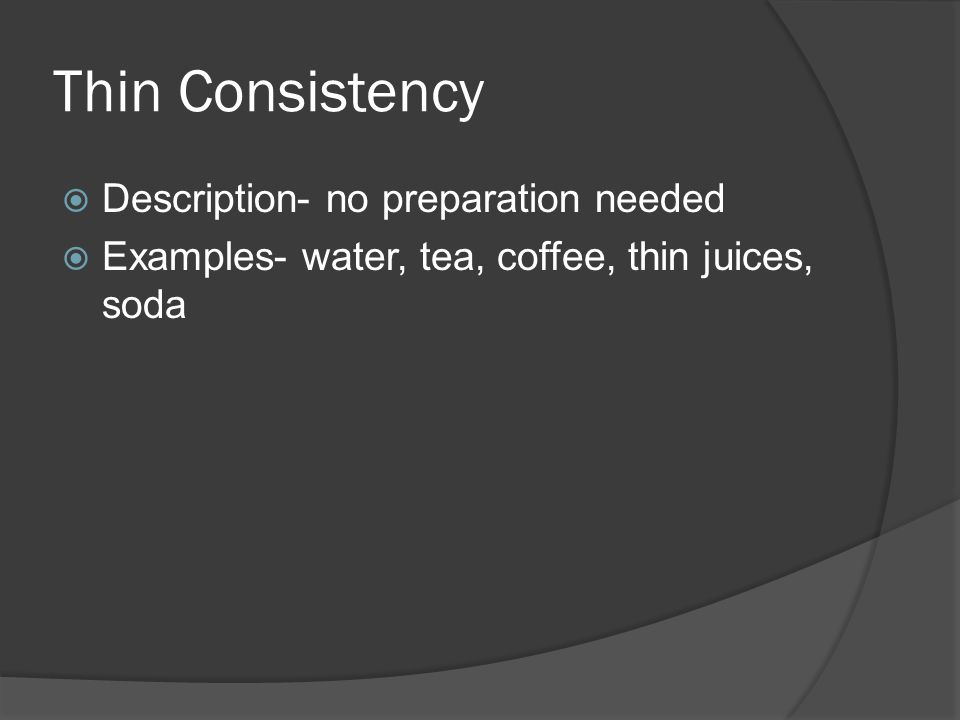 Thin Consistency Description- no preparation needed
