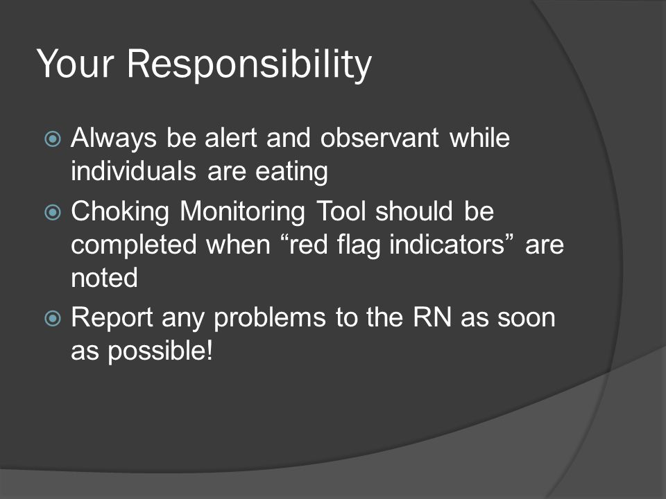 Your Responsibility Always be alert and observant while individuals are eating.
