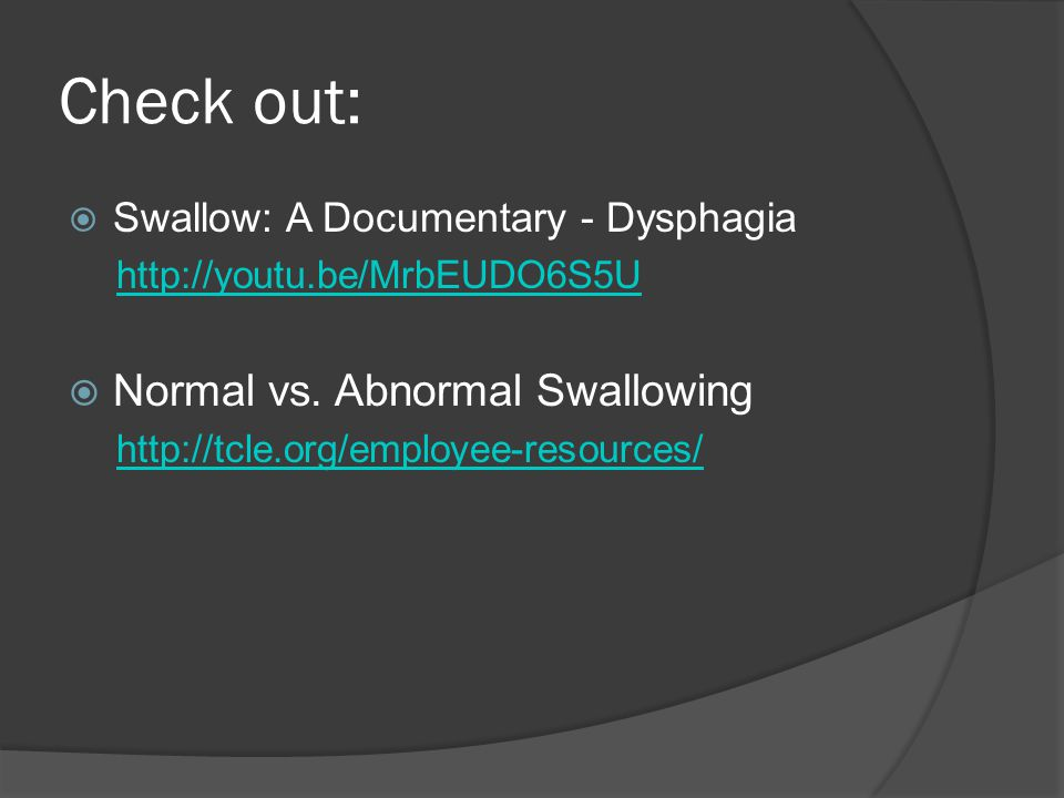 Check out: Normal vs. Abnormal Swallowing