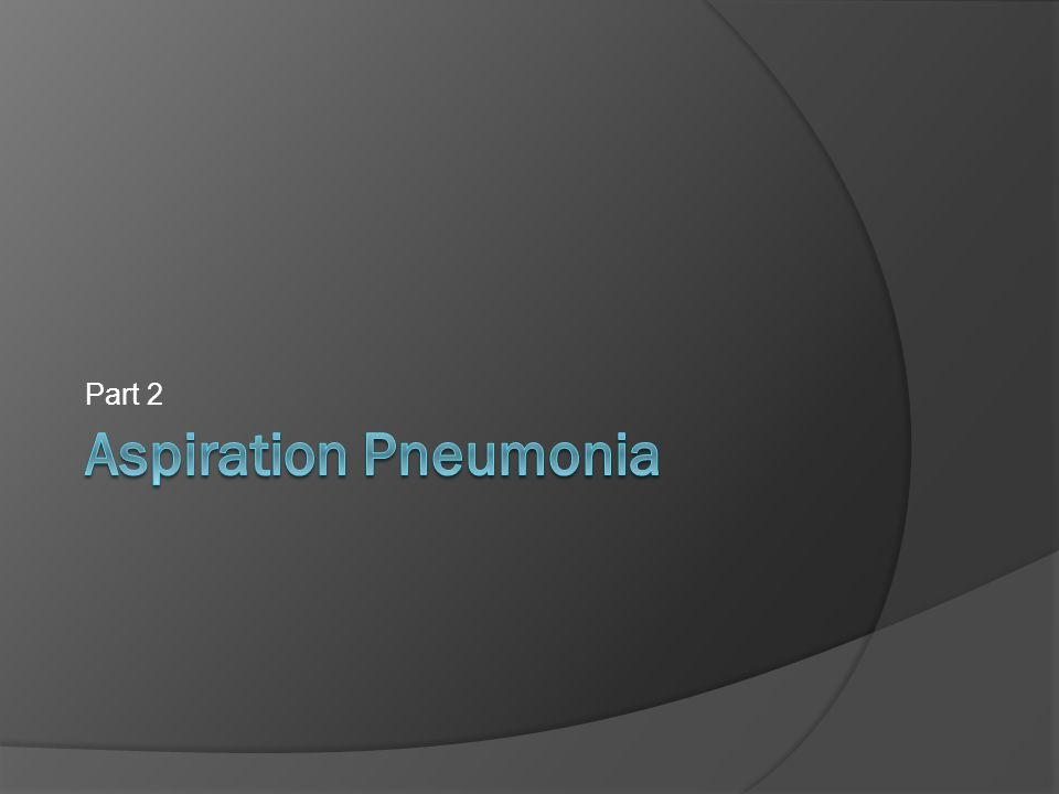 Part 2 Aspiration Pneumonia