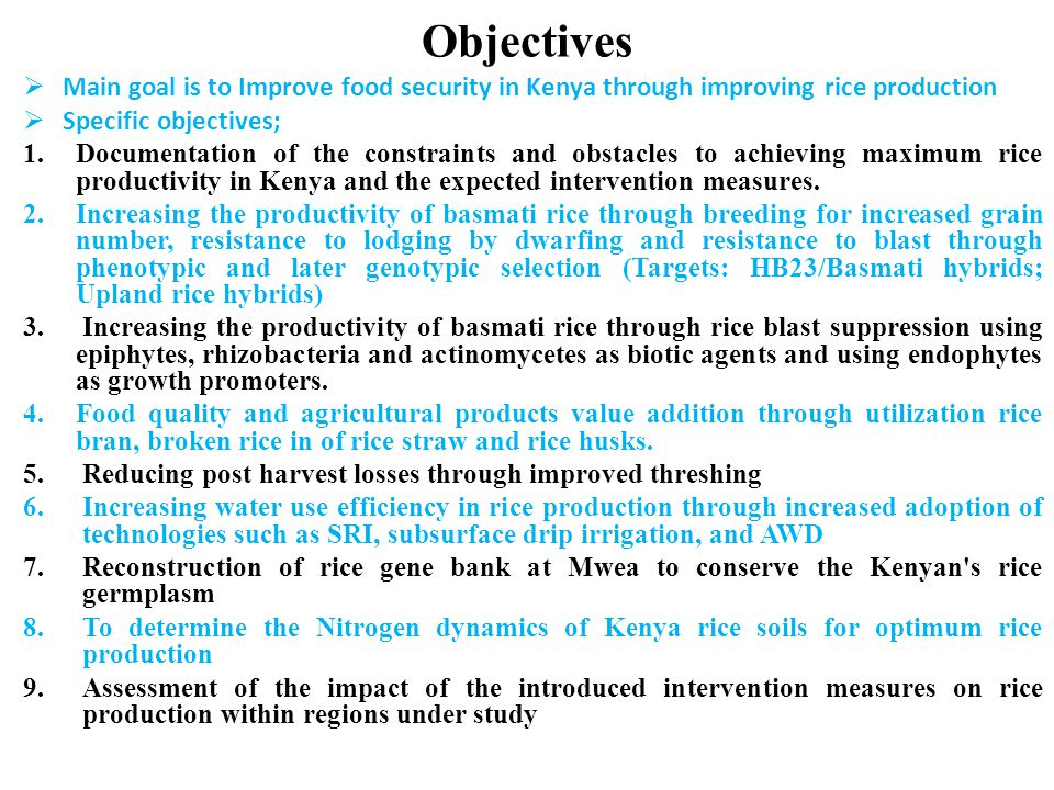 Objectives Main goal is to Improve food security in Kenya through improving rice production. Specific objectives;