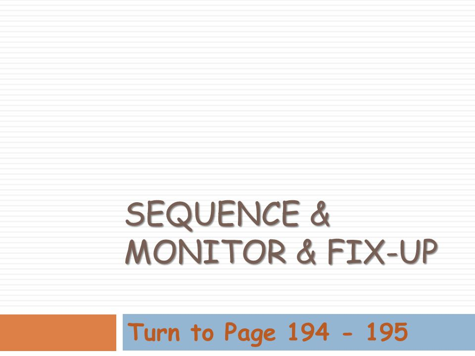 Sequence & Monitor & Fix-up