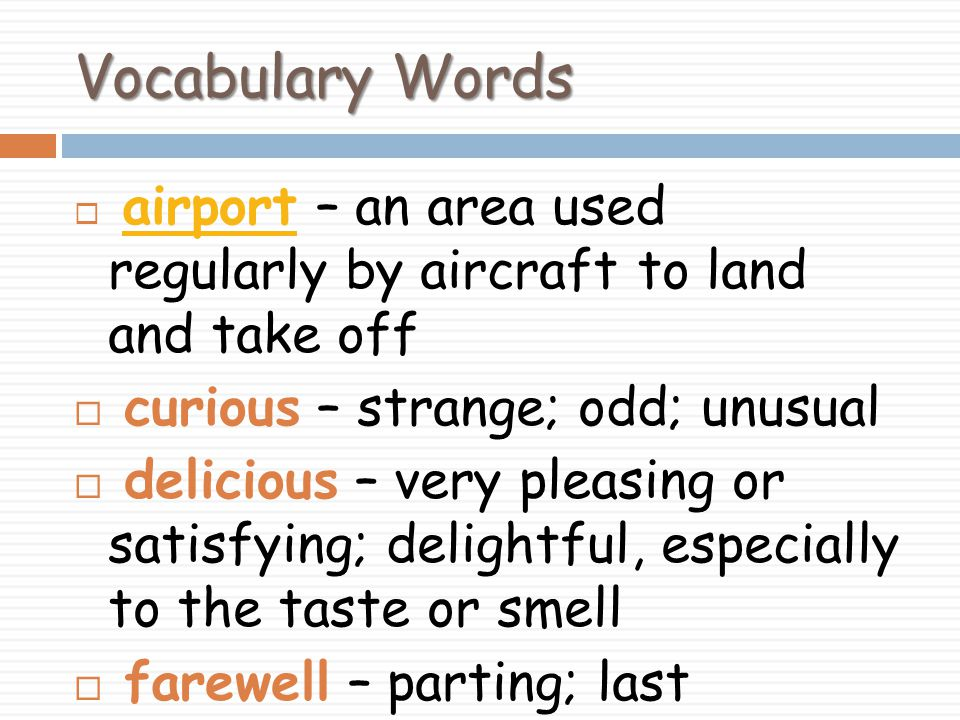 Vocabulary Words curious – strange; odd; unusual