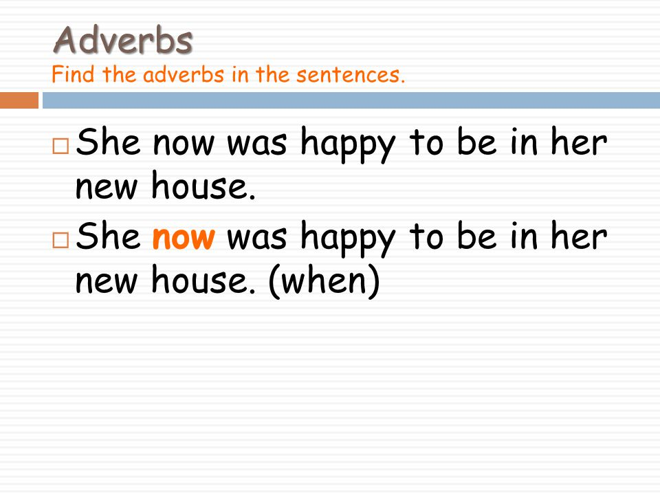 Adverbs Find the adverbs in the sentences.