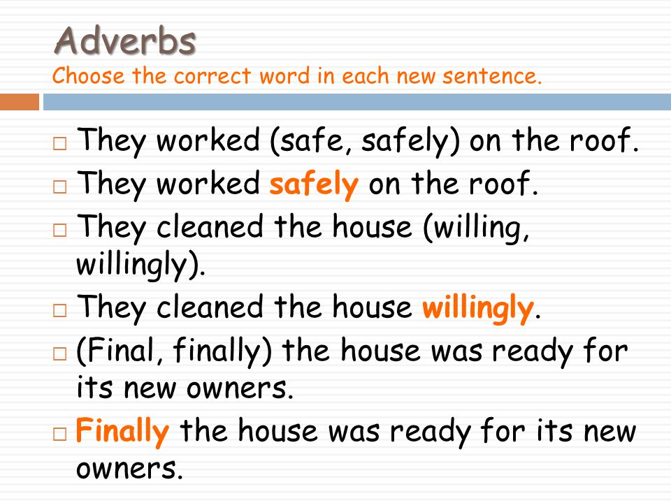 Adverbs Choose the correct word in each new sentence.