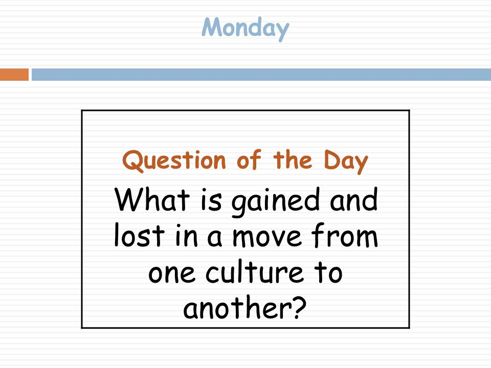 What is gained and lost in a move from one culture to another