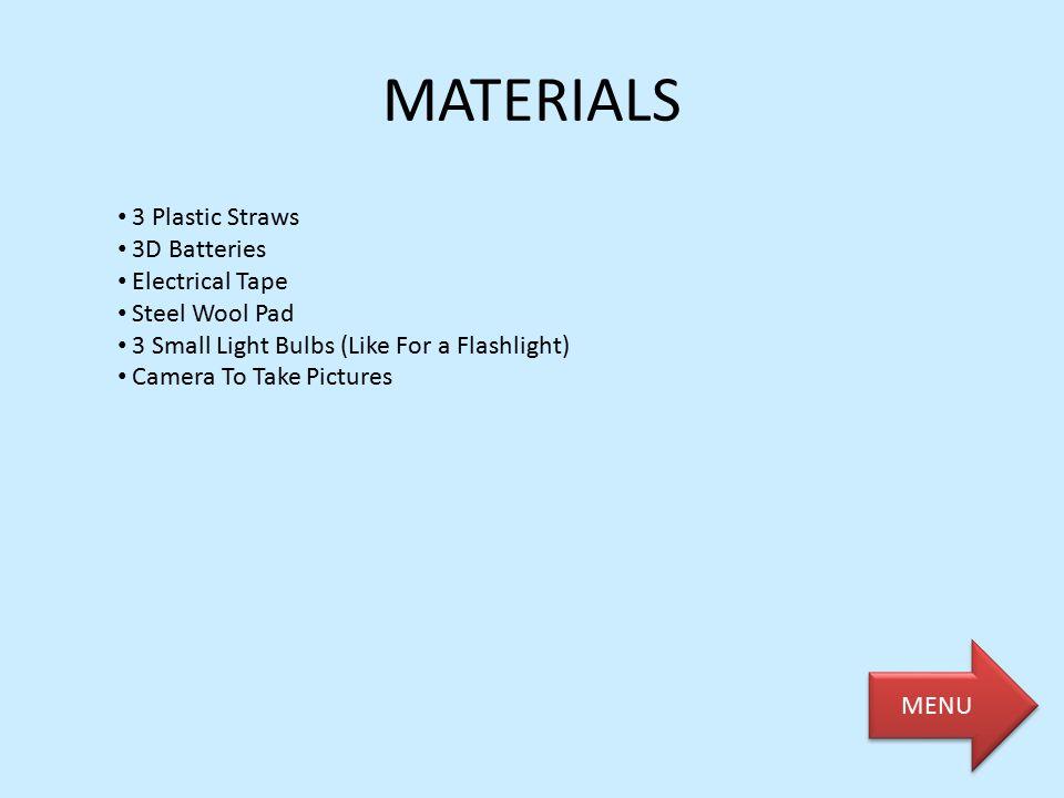 MATERIALS 3 Plastic Straws 3D Batteries Electrical Tape Steel Wool Pad
