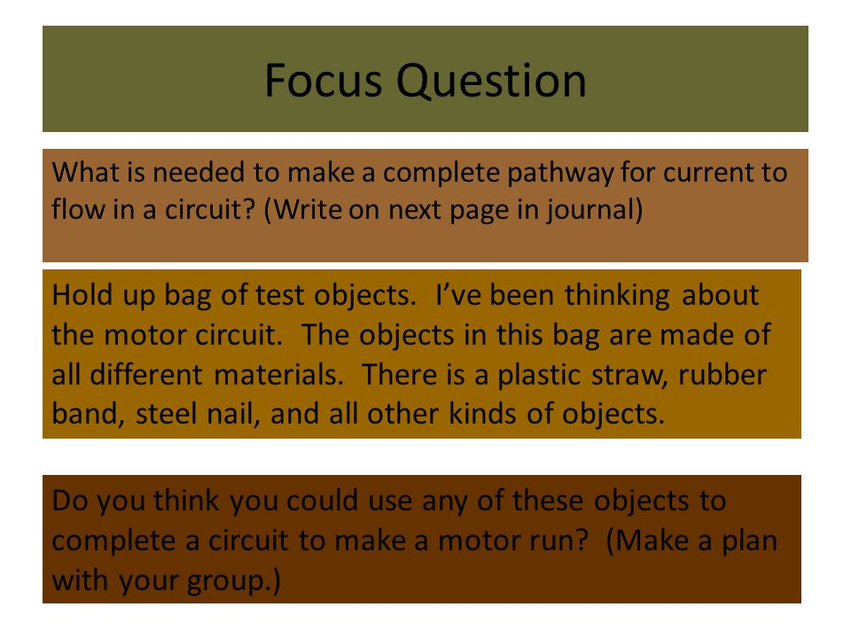 Focus Question What is needed to make a complete pathway for current to flow in a circuit (Write on next page in journal)