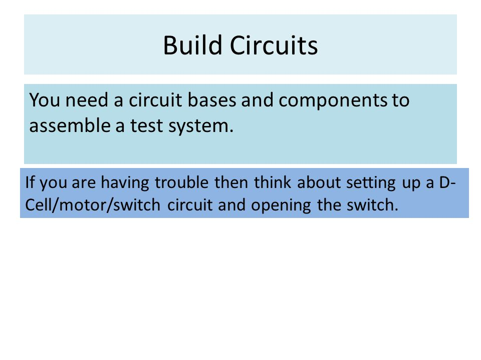 Build Circuits You need a circuit bases and components to assemble a test system.