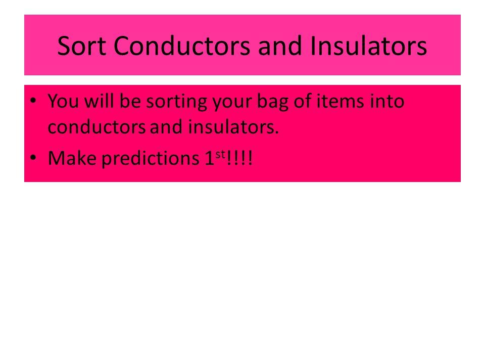 Sort Conductors and Insulators