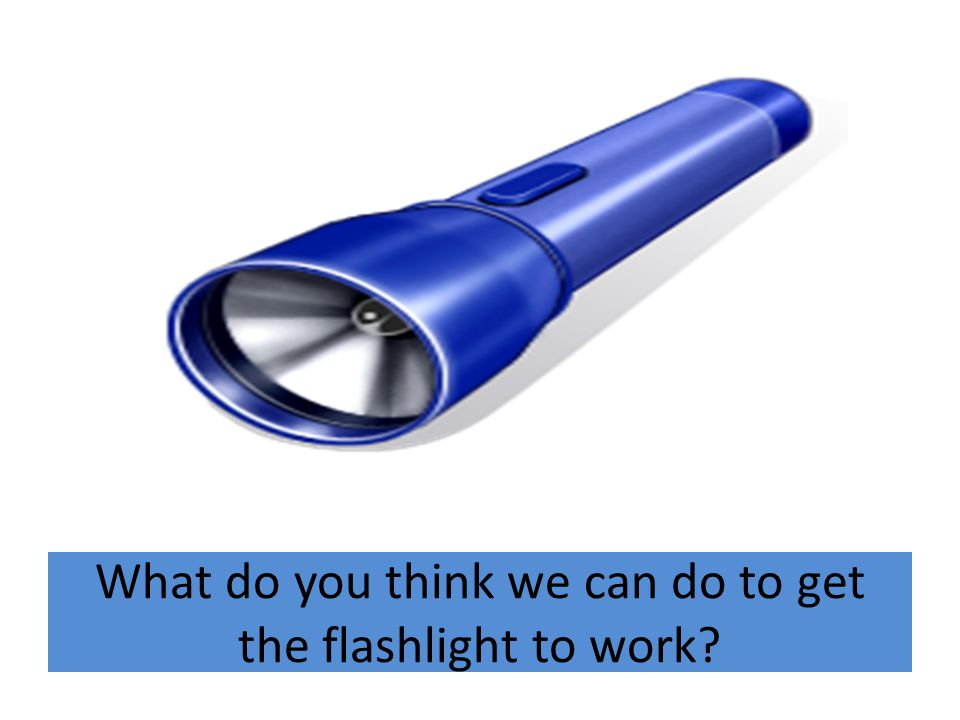 What do you think we can do to get the flashlight to work