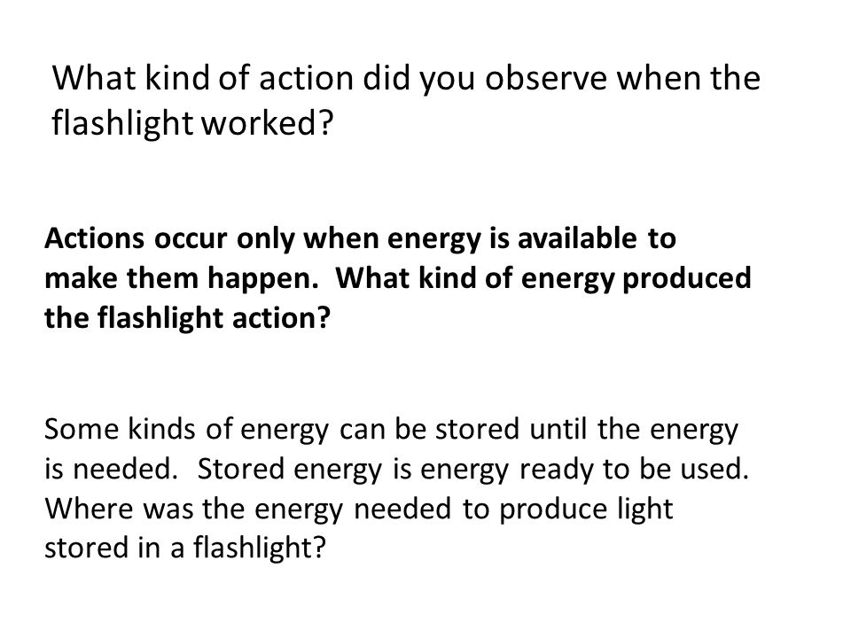 What kind of action did you observe when the flashlight worked