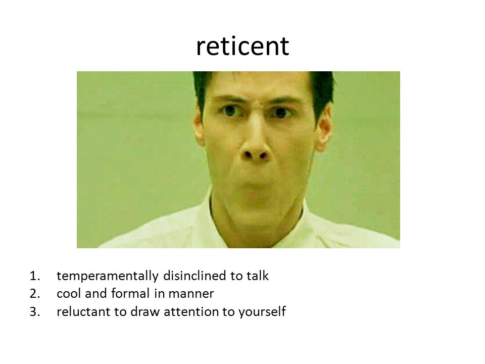 reticent temperamentally disinclined to talk cool and formal in manner