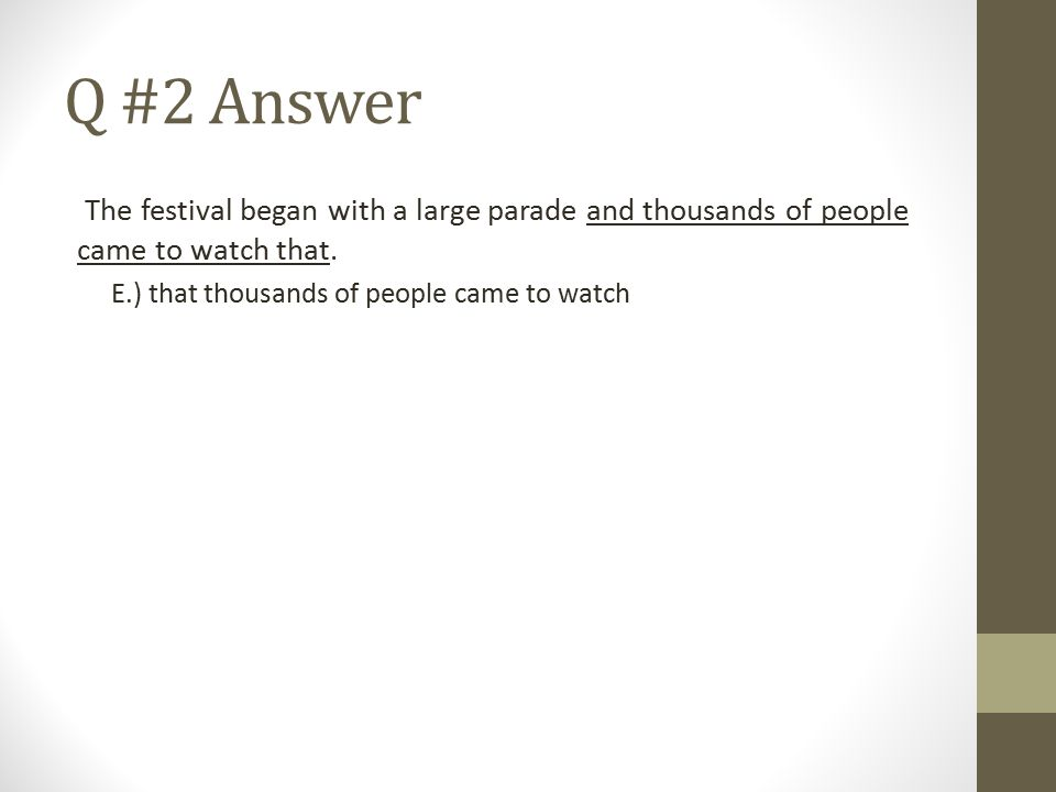 Q #2 Answer The festival began with a large parade and thousands of people came to watch that.