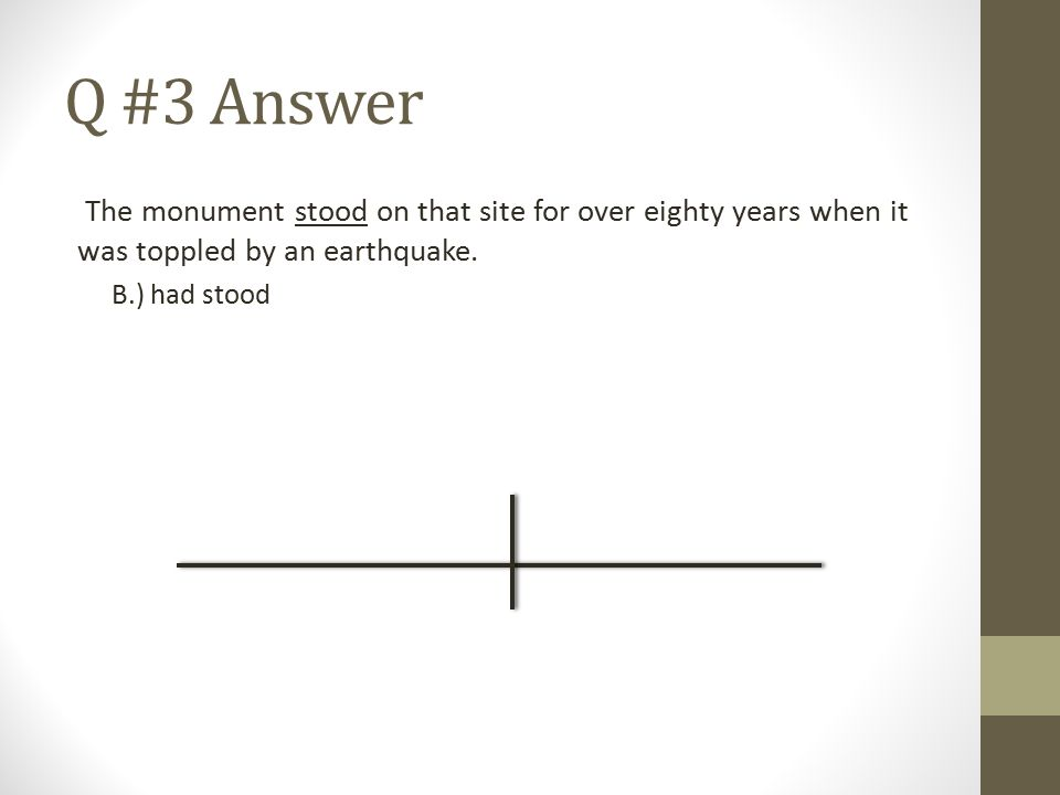 Q #3 Answer The monument stood on that site for over eighty years when it was toppled by an earthquake.