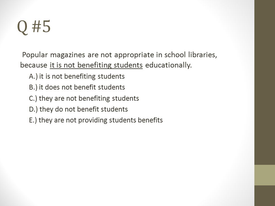 Q #5 Popular magazines are not appropriate in school libraries, because it is not benefiting students educationally.