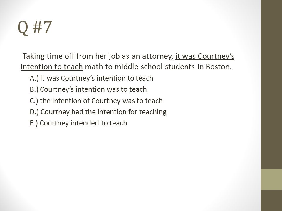 Q #7 Taking time off from her job as an attorney, it was Courtney's intention to teach math to middle school students in Boston.