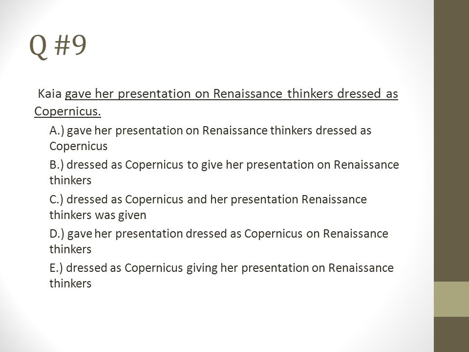 Q #9 Kaia gave her presentation on Renaissance thinkers dressed as Copernicus.