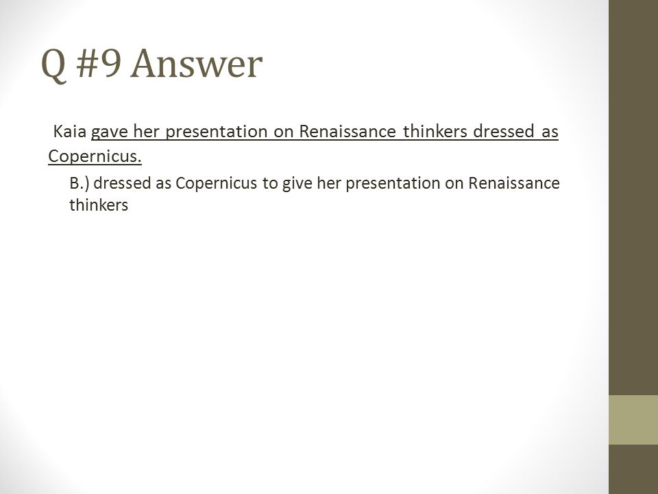 Q #9 Answer Kaia gave her presentation on Renaissance thinkers dressed as Copernicus.