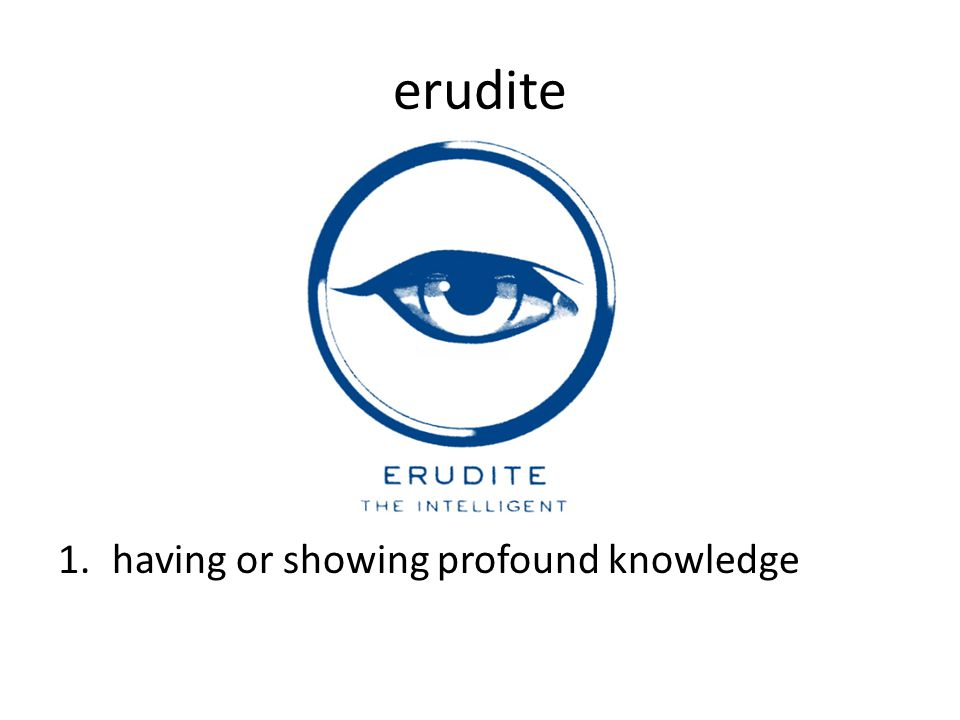 erudite having or showing profound knowledge