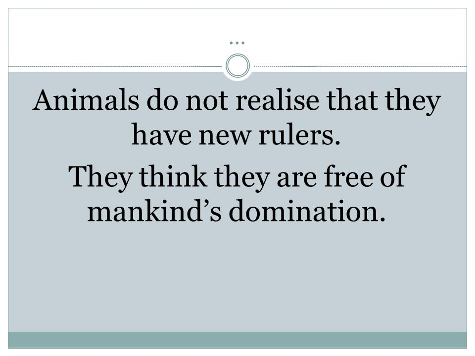 … Animals do not realise that they have new rulers.