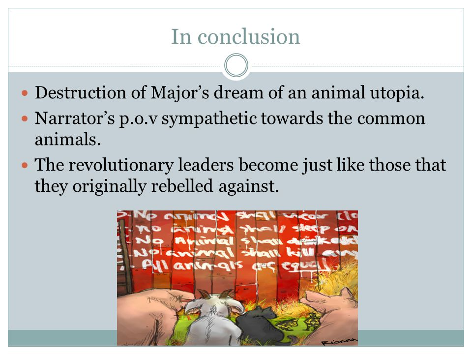 In conclusion Destruction of Major's dream of an animal utopia.