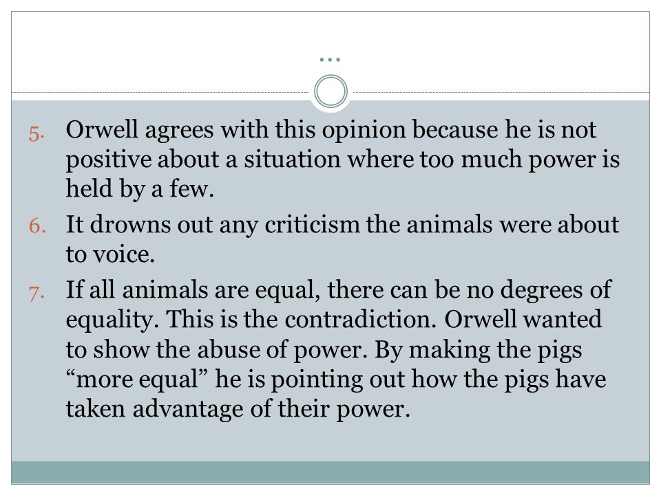 … Orwell agrees with this opinion because he is not positive about a situation where too much power is held by a few.