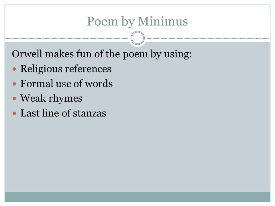 Poem by Minimus Orwell makes fun of the poem by using: