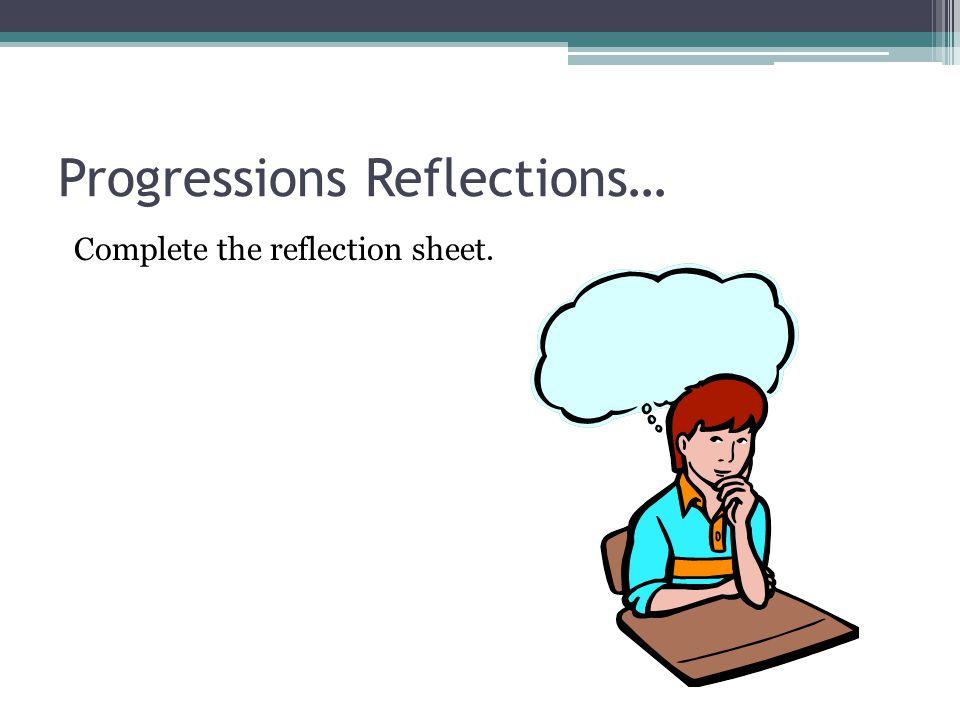 Progressions Reflections…